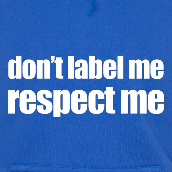 Don't Label Me, Respect Me Hoodies