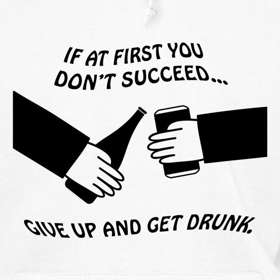 If at first you don't succeed give up and get drunk Hoodies