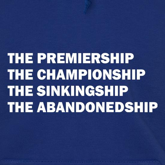 The premiership, the championship, the sinkingship, the abandonship Hoodies