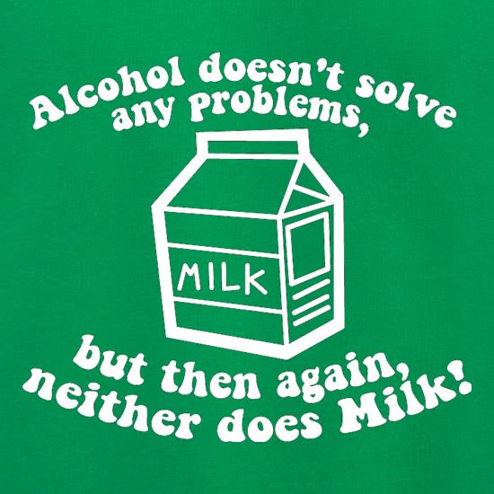 Alcohol Doesn't Solve Any Problems, But Then Again. Neither Does Milk! Jumpers