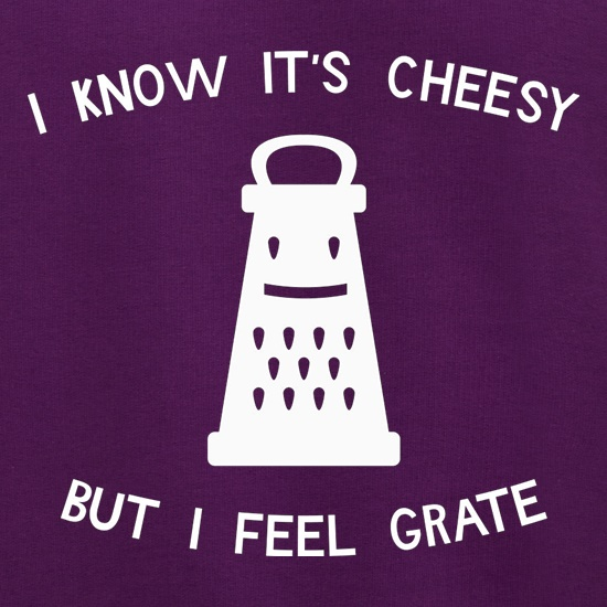 I Know It's Cheesy But I Feel Grate Jumpers