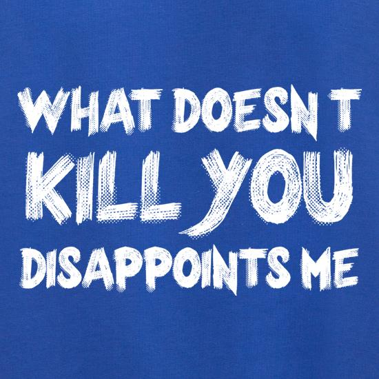 What Doesn't Kill You Disappoints Me Jumpers