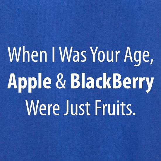 When I Was Your Age, Apple And Blackberry Were Just Fruits Jumpers