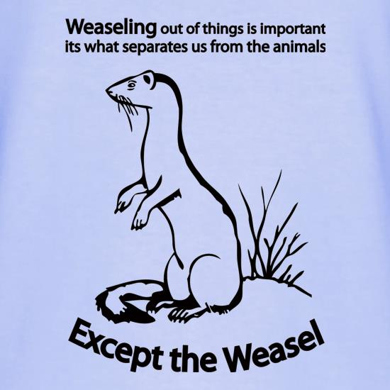 Weaseling Out Of Things Is Important Its What Separates Us From The Animals...Except The Weasel T-Shirts for Kids