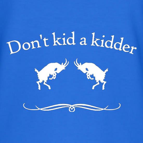 Don't Kid A Kidder T-Shirts for Kids