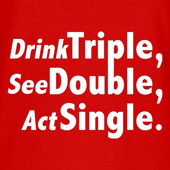 Drink Triple, See Double, Act Single T-Shirts for Kids