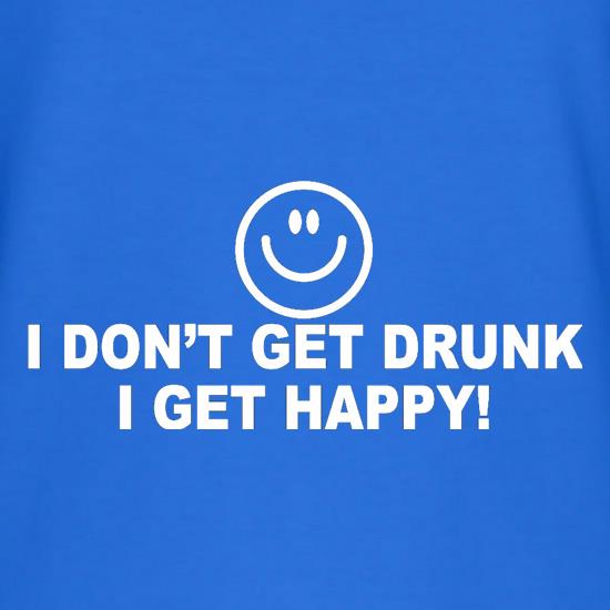I Don't Get Drunk I Get Happy T-Shirts for Kids