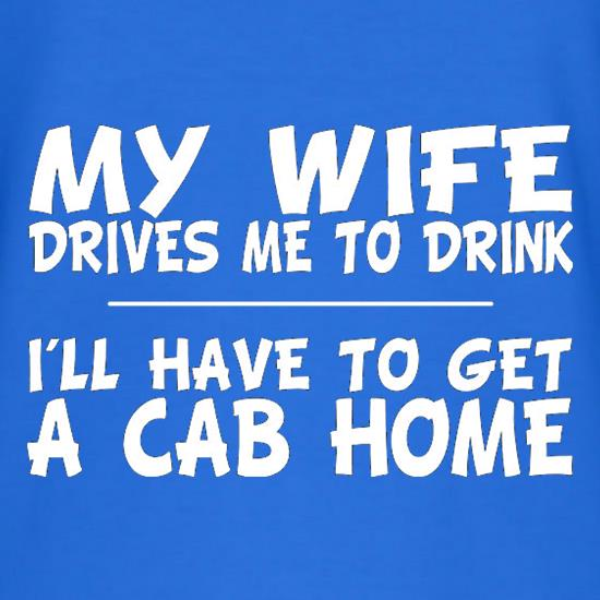 My Wife Drives Me To Drink I'll Have To Get A Cab Home T-Shirts for Kids