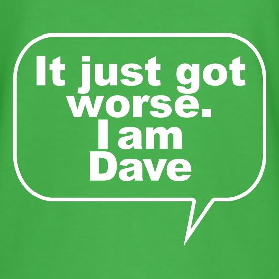 It just got worse. I am Dave t-shirts