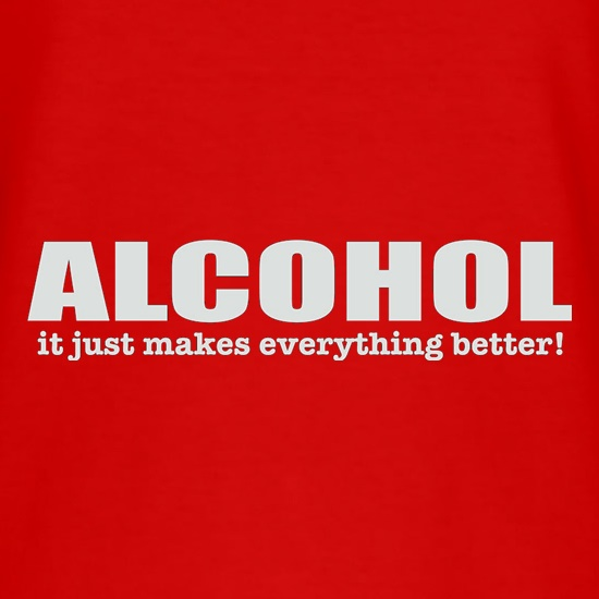 Alcohol It Just Makes Everything Better t-shirts