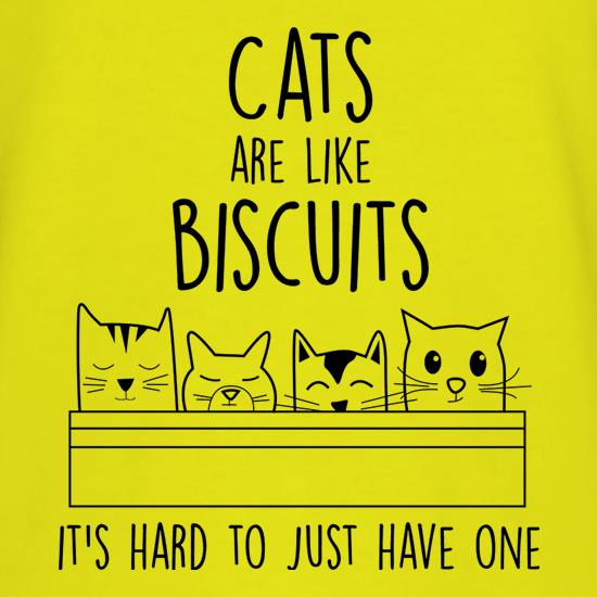 Cats Are Like Biscuits, It's Hard To Just Have One t-shirts