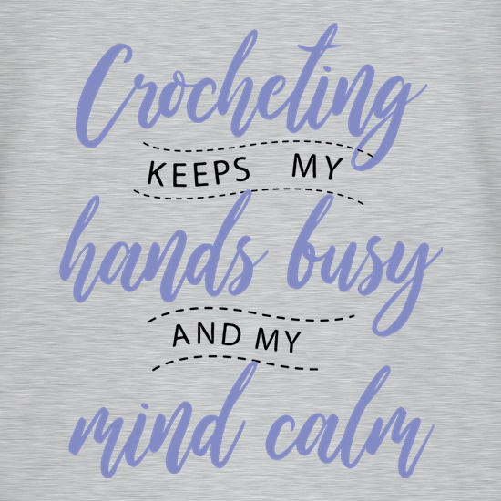 Crocheting Keeps My Hands Busy t-shirts