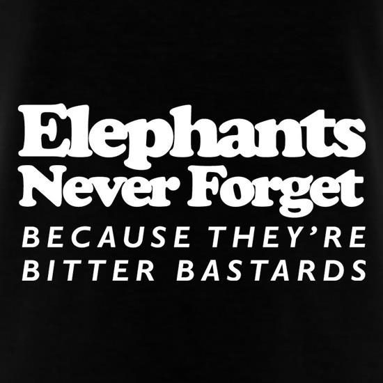 Elephants Never Forget Because They're Bitter Bastards t-shirts