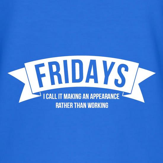 Fridays - i call it making an appearance rather than work! t-shirts