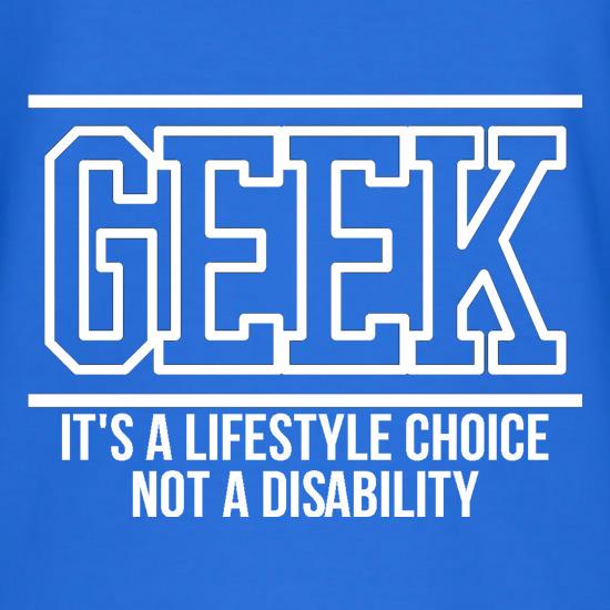 Geek - It's a lifestyle choice not a disability t-shirts
