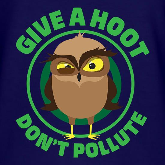 Give A Hoot, Don't Pollute t-shirts