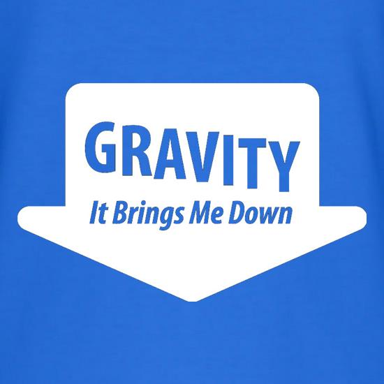 Gravity It Brings Me Down t-shirts