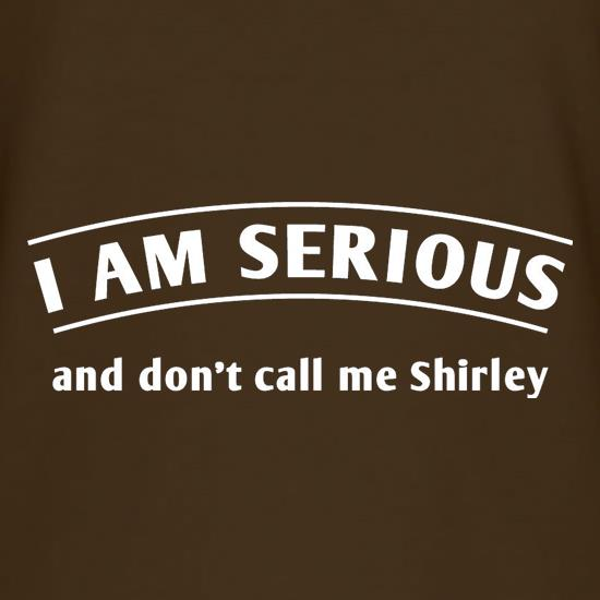 I Am Serious And Don't Call Me Shirley t-shirts