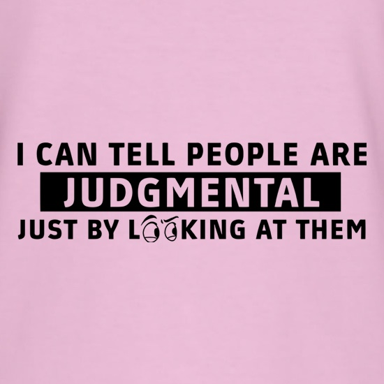 I Can Tell People Are Judgmental Just By Looking At Them t-shirts