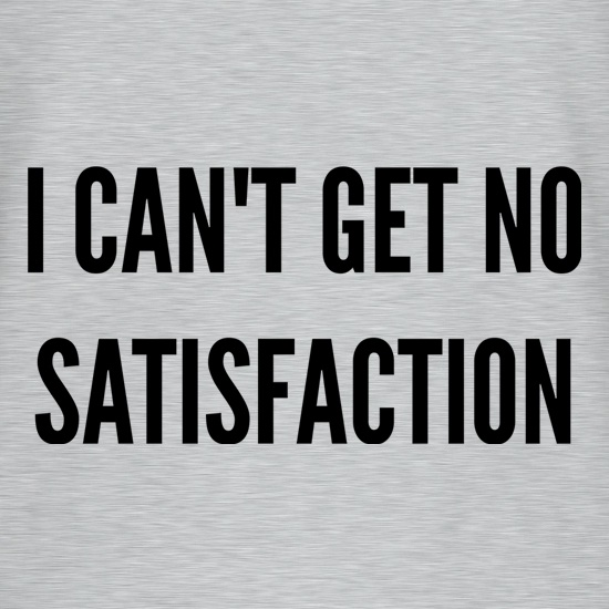 I Can't Get No Satisfaction t-shirts