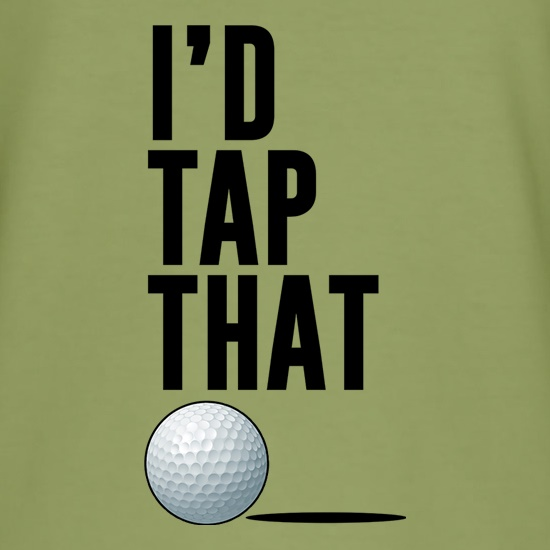 I'd Tap That Golf t-shirts