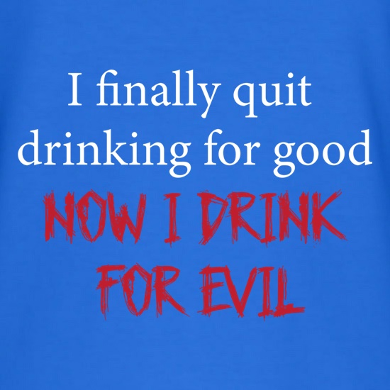 I Finally Quit Drinking For Good t-shirts