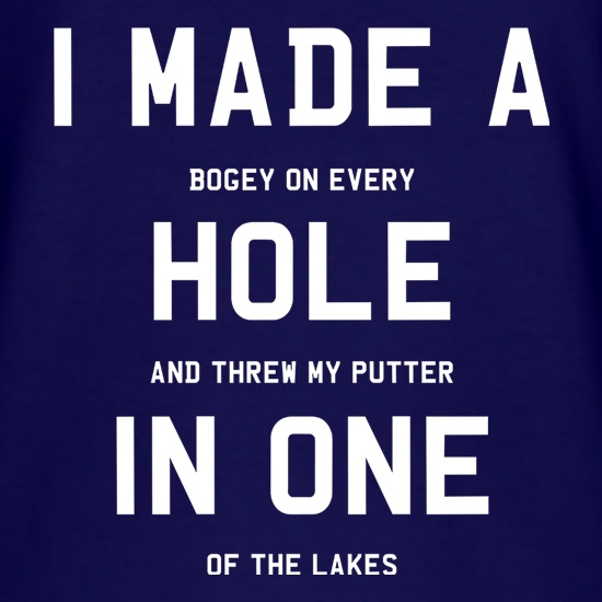 I Made A Hole In One t-shirts