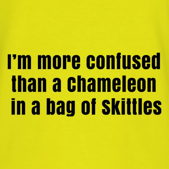 I'm More Confused Than A Chameleon In A Bag Of Skittles t-shirts