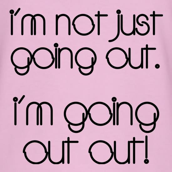 I'm not just going out. I'm going out out! t-shirts