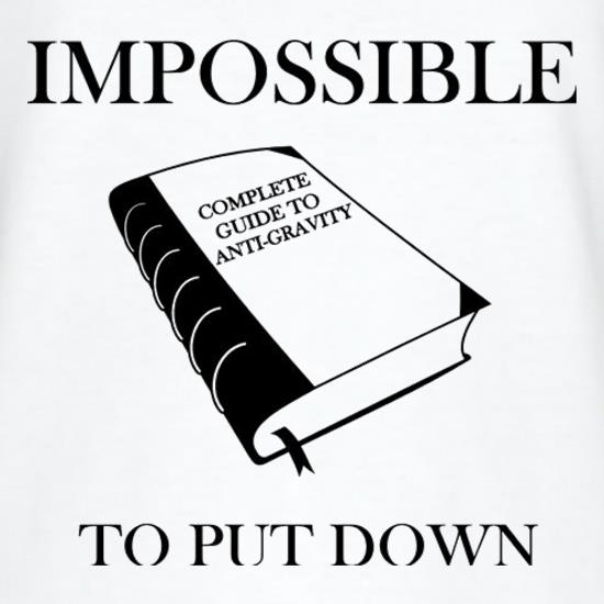 Impossible To Put Down Complete Guide To Anti Gravity t-shirts