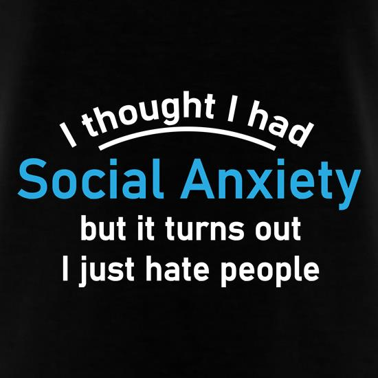 I Thought I Had Social Anxiety t-shirts