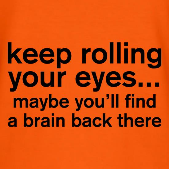 Keep Rolling Your Eyes t-shirts