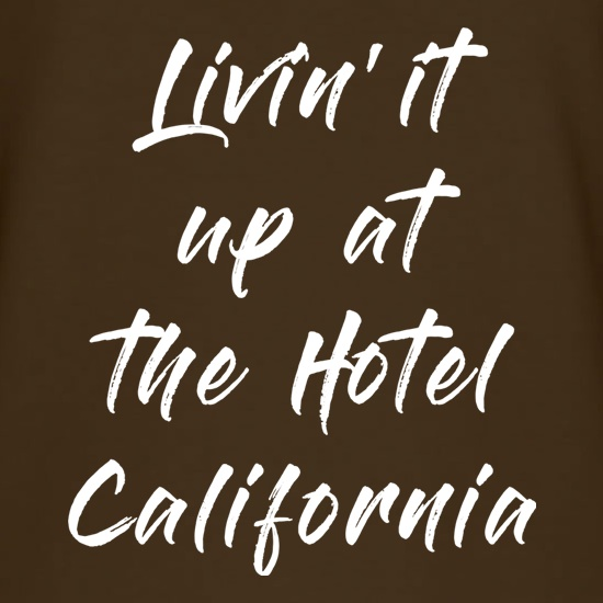Livin' It Up At The Hotel California t-shirts