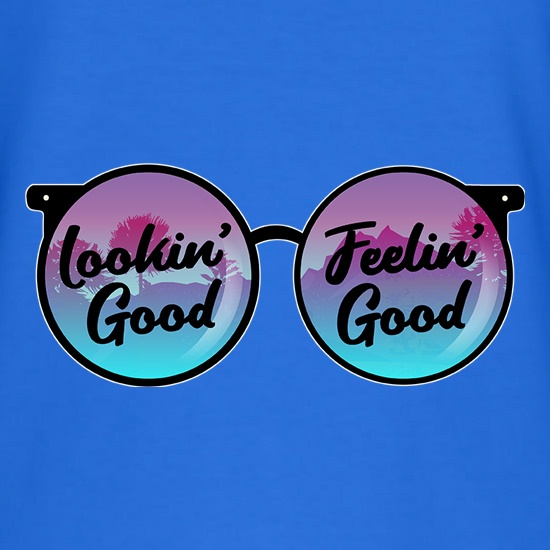 Lookin' Good, Feelin' Good t-shirts