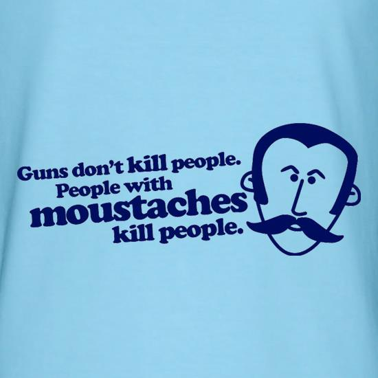 Guns Don't Kill People. People With Moustaches Kill People t-shirts