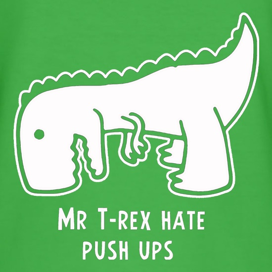 Mr T-Rex Hate Push Ups t-shirts