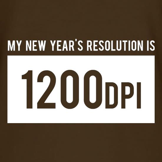 My New Year's Resolution Is 1200dpi t-shirts