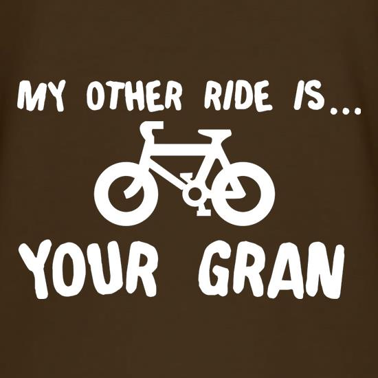 My Other Ride Is Your Gran t-shirts