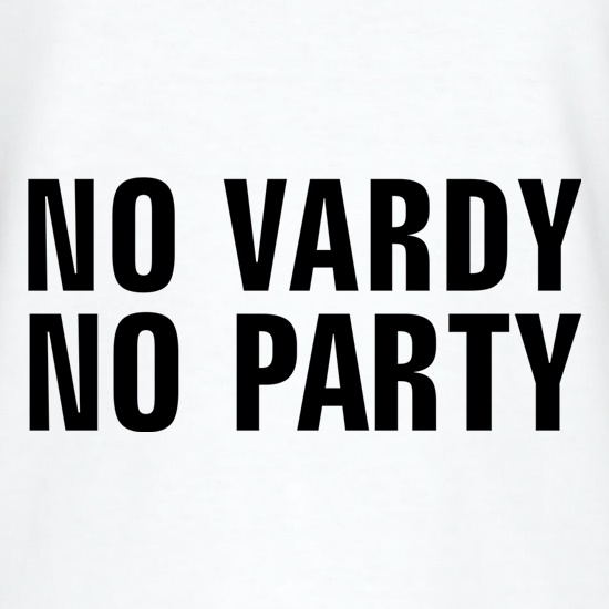 No Vardy No Party t-shirts