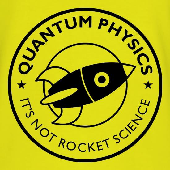 Quantum Physics It's Not Rocket Science t-shirts