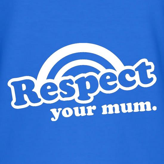 Respect Your Mum t-shirts