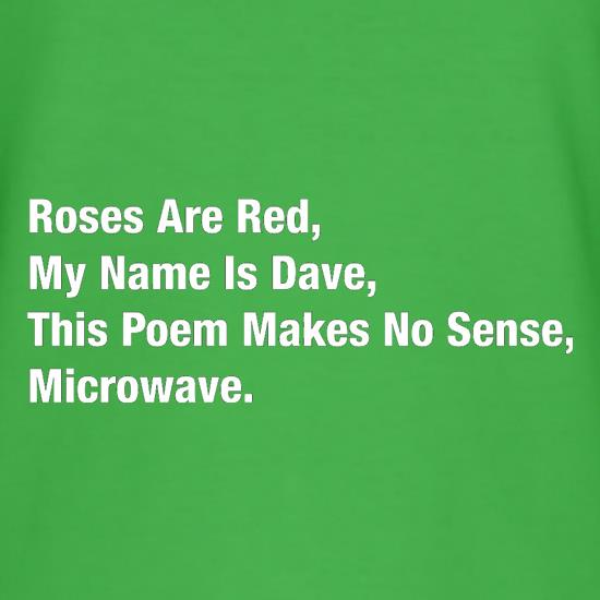 Roses Are Red, My Name Is Dave, This Poem Makes No Sense, Microwave t-shirts