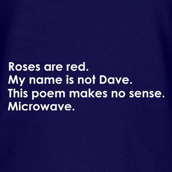 Roses Are Red, My Name Is Not Dave, This Poem Makes No Sense, Microwave. t-shirts