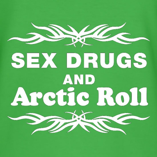Sex Drugs And Arctic Roll t-shirts