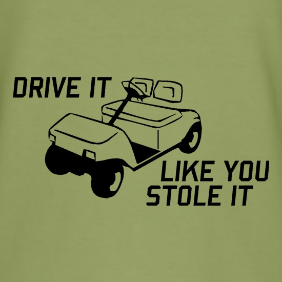 Drive it Like you Stole it t-shirts
