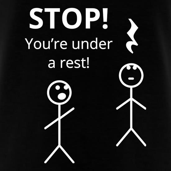 Stop! You're Under a Rest t-shirts