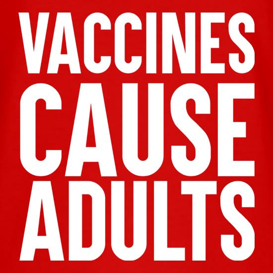 Vaccines Cause Adults t-shirts