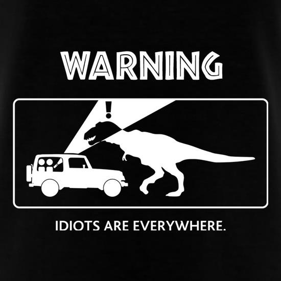 Warning Idiots Are Everywhere t-shirts