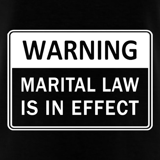 Warning Marital Law Is In Effect t-shirts