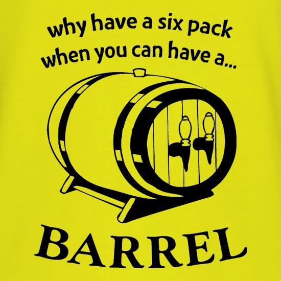 Why have a six pack when you can have a barrel t-shirts
